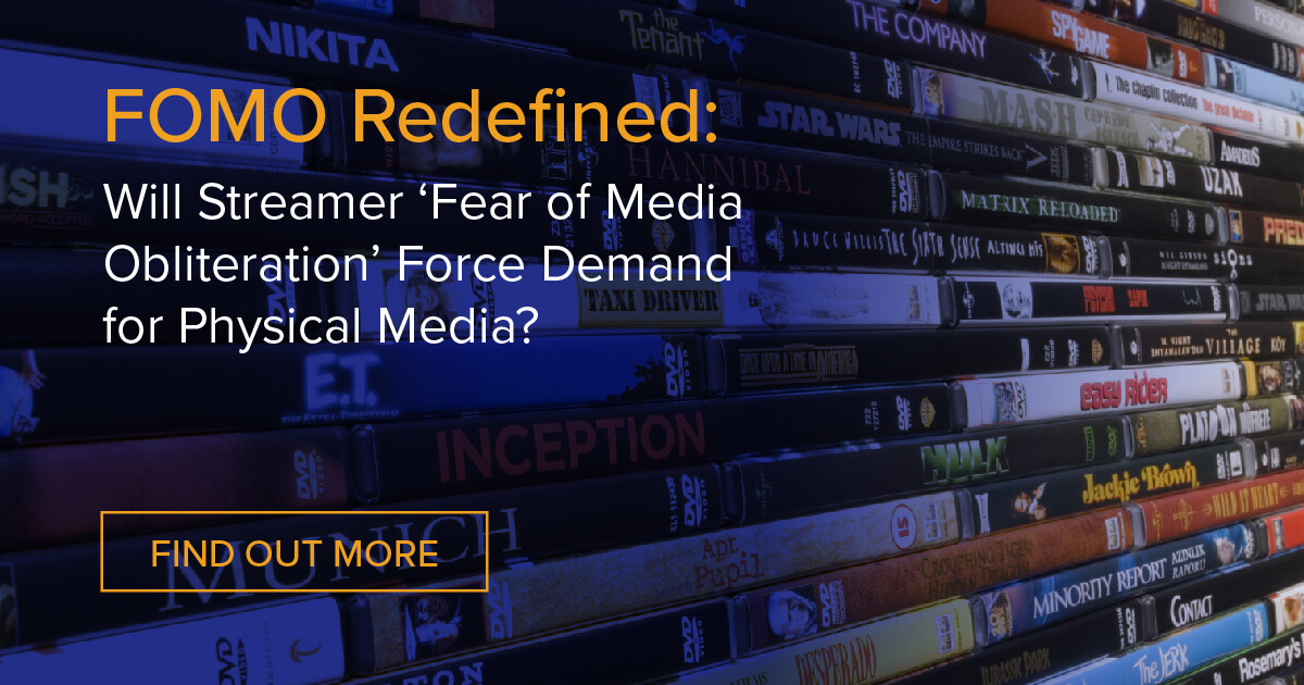 FOMO Redefined: Will Streamer 'Fear of Media Obliteration' Force Demand for Physical Media?