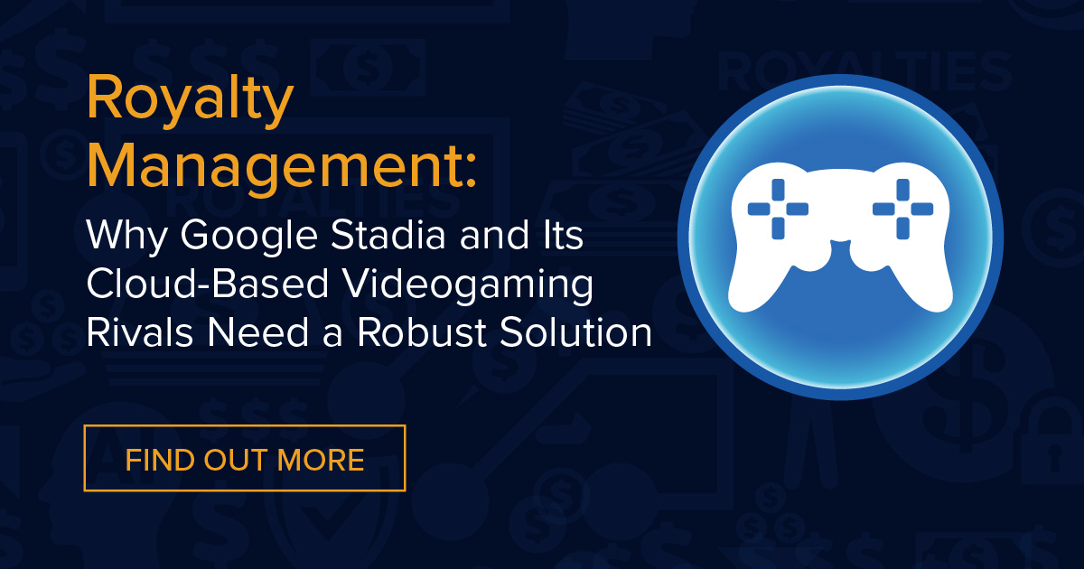 Royalty Management: Why Google Stadia and Its Cloud-Based Videogaming Rivals Need a Robust Solution