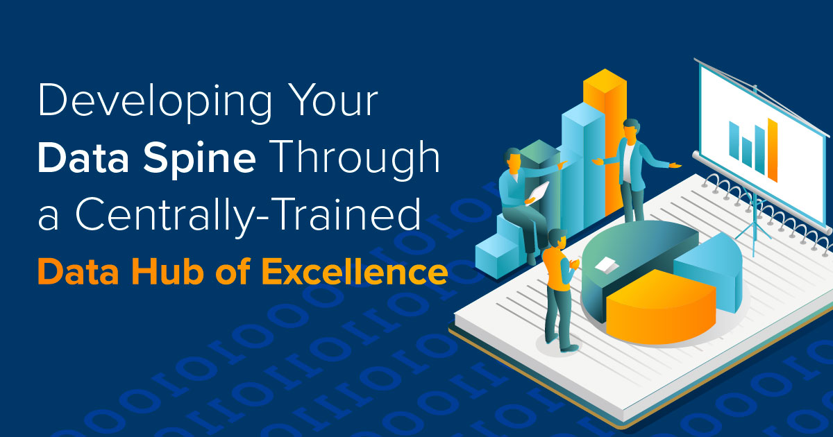 "Developing your ""Data Spine"" through a centrally-trained data ""Hub of Excellence"""