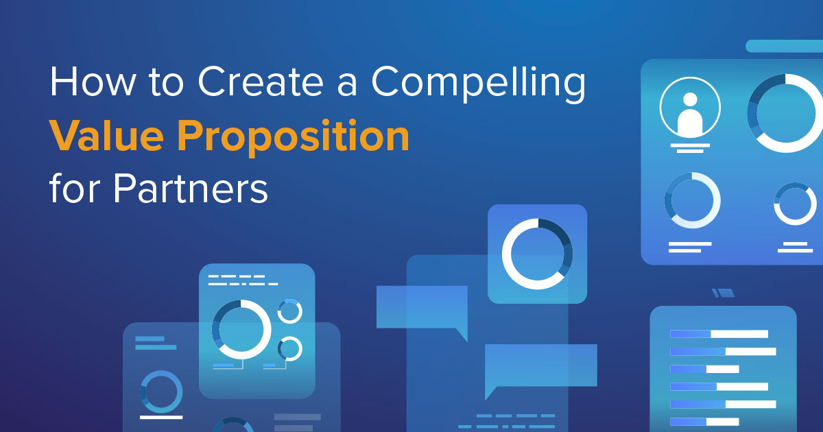 How to Create a Compelling Value Proposition for Partners