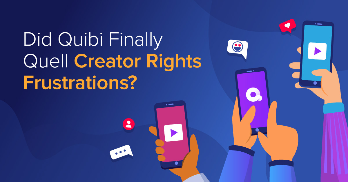 Did Quibi Finally Quell Creator Rights Frustrations?