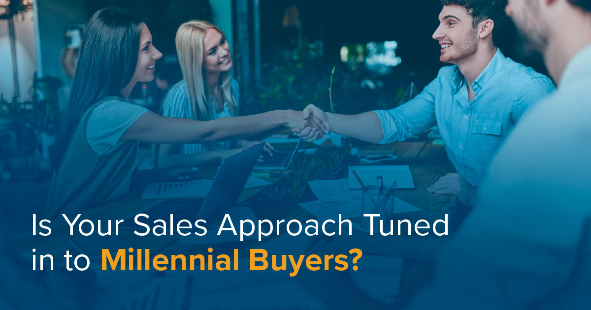Is Your Sales & Marketing Approach Tuned in to Millennial Buyers?