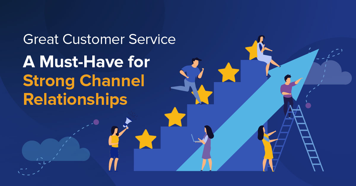 Great Customer Service: A Must-Have for Strong Channel Partner Relationships
