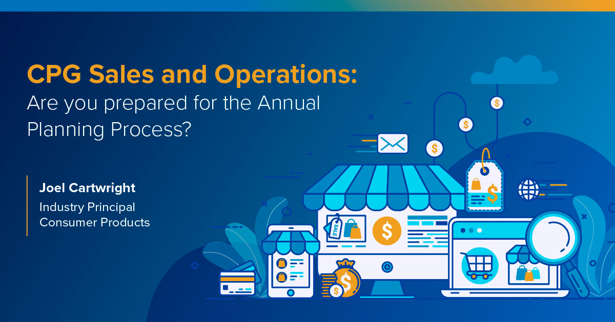 CPG Sales and Operations: Are you prepared for the Annual Planning Process?