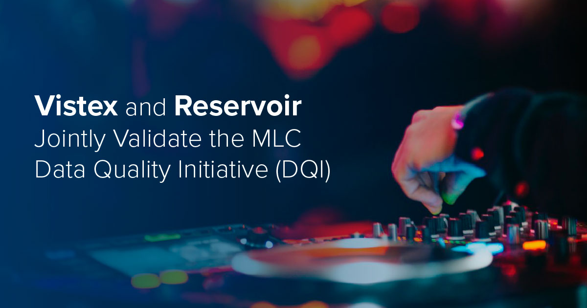 Vistex and Reservoir Jointly Validate the MLC Data Quality Initiative (DQI)