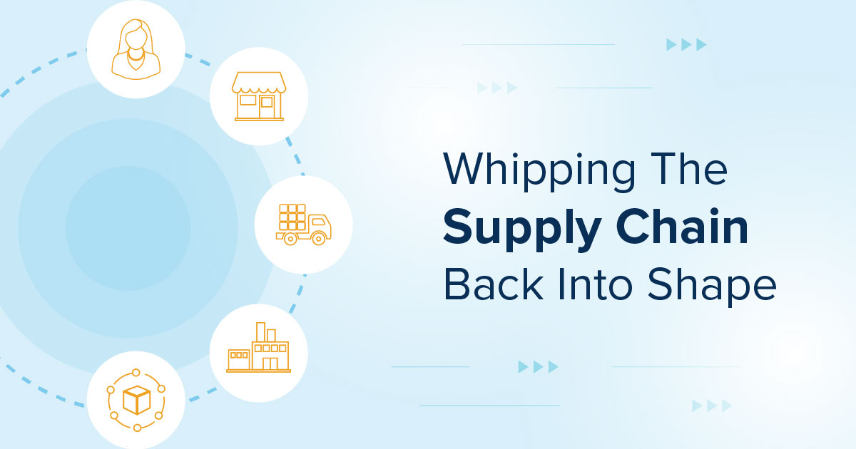 Whipping The Supply Chain Back Into Shape