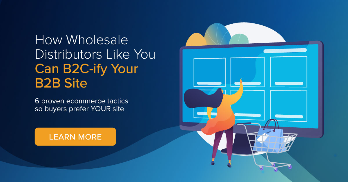 How Wholesale Distributors Like You Can B2C-ify Your B2B Site