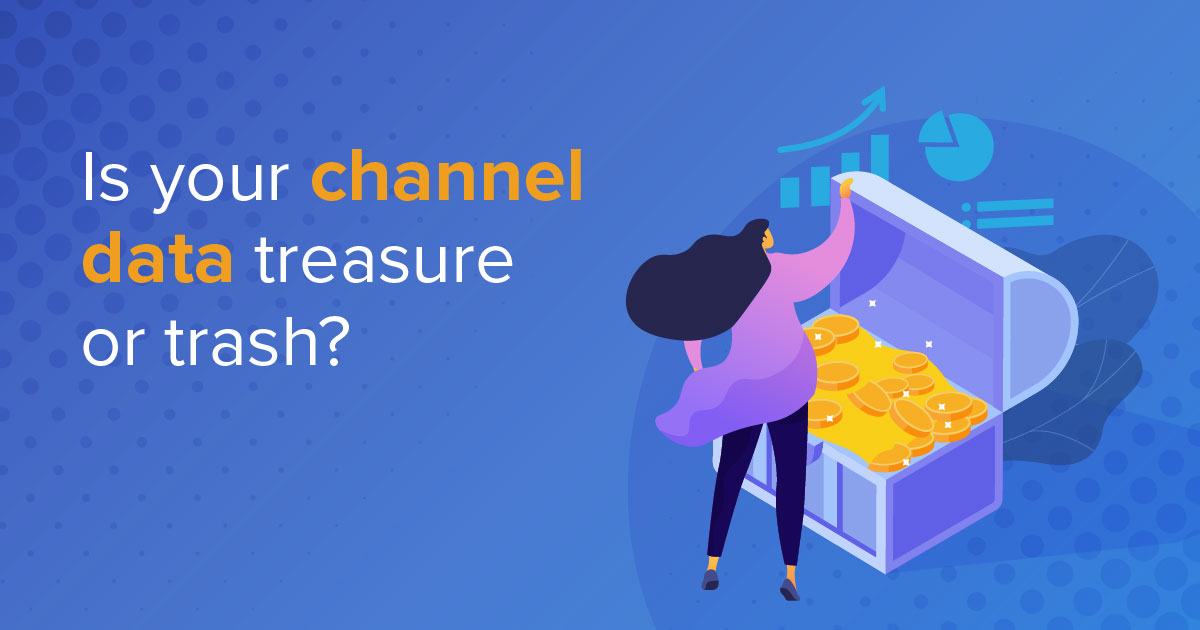 Is Your Channel Data Treasure or Trash?